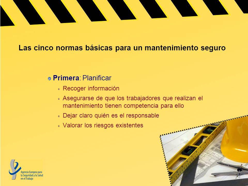 Las cinco normas básicas para un mantenimiento seguro Segunda: Asegurar el área de trabajo Desconectar la electricidad Proteger la maquinaria Mantener alejadas a las personas ajenas a la operación