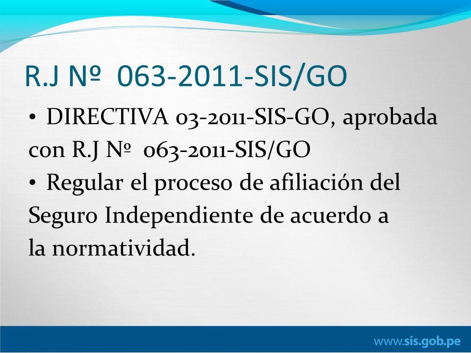R.J Nº 063-2011-SIS/GO DIRECTIVA 03-2011-SIS-GO, aprobada con R.J Nº 063-2011-SIS/GO Regular el proceso de afiliación del Seguro Independiente de acuerdo a la normatividad.