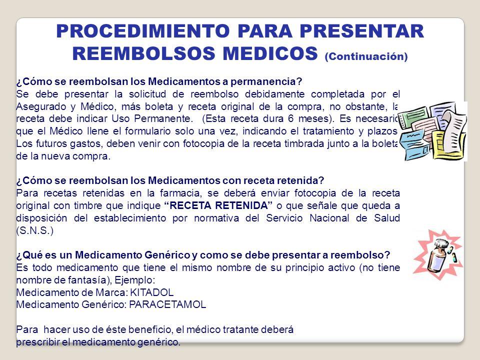 ¿Cómo se reembolsan los Medicamentos a permanencia? Se debe presentar la solicitud de reembolso debidamente completada por el Asegurado y Médico, más