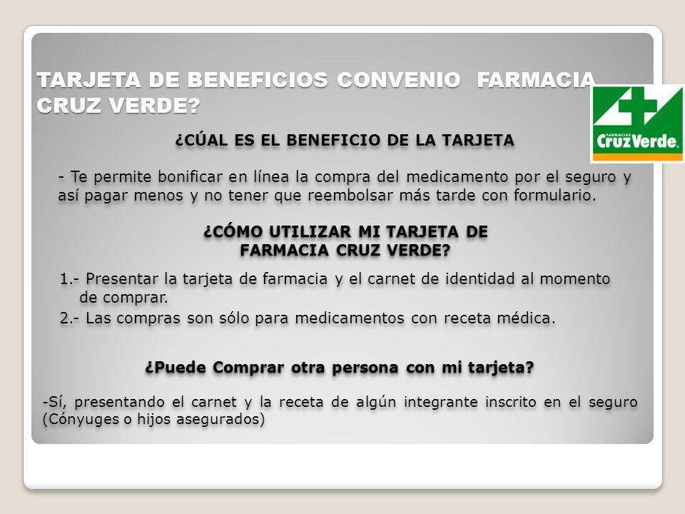 TARJETA DE BENEFICIOS CONVENIO FARMACIA CRUZ VERDE? 1.- Presentar la tarjeta de farmacia y el carnet de identidad al momento de comprar. 2.- Las compr