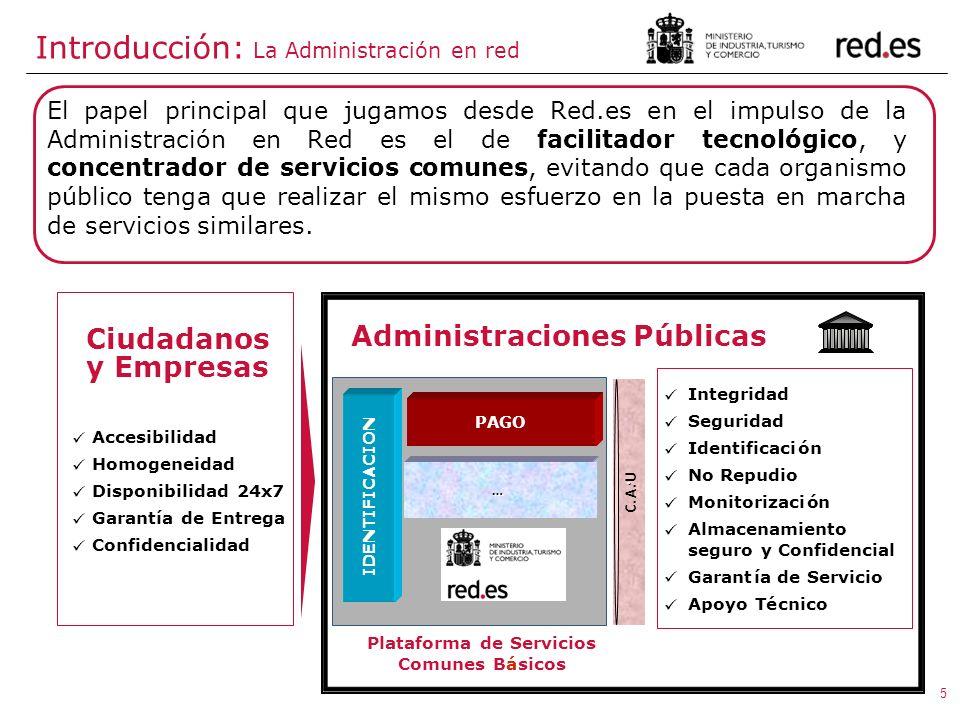 5 El papel principal que jugamos desde Red.es en el impulso de la Administración en Red es el de facilitador tecnológico, y concentrador de servicios comunes, evitando que cada organismo público tenga que realizar el mismo esfuerzo en la puesta en marcha de servicios similares.