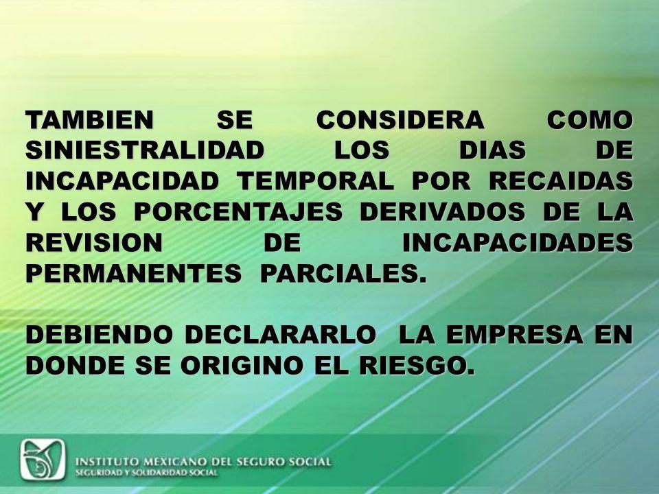 SINIESTRALIDAD CONSECUENCIAS DE LOS CASOS DE RIESGOS DE TRABAJO TERMINADOS TRADUCIDOS EN DIAS DE INCAPACIDAD TEMPORAL, LOS PORCENTAJES DE LAS INCAPACI
