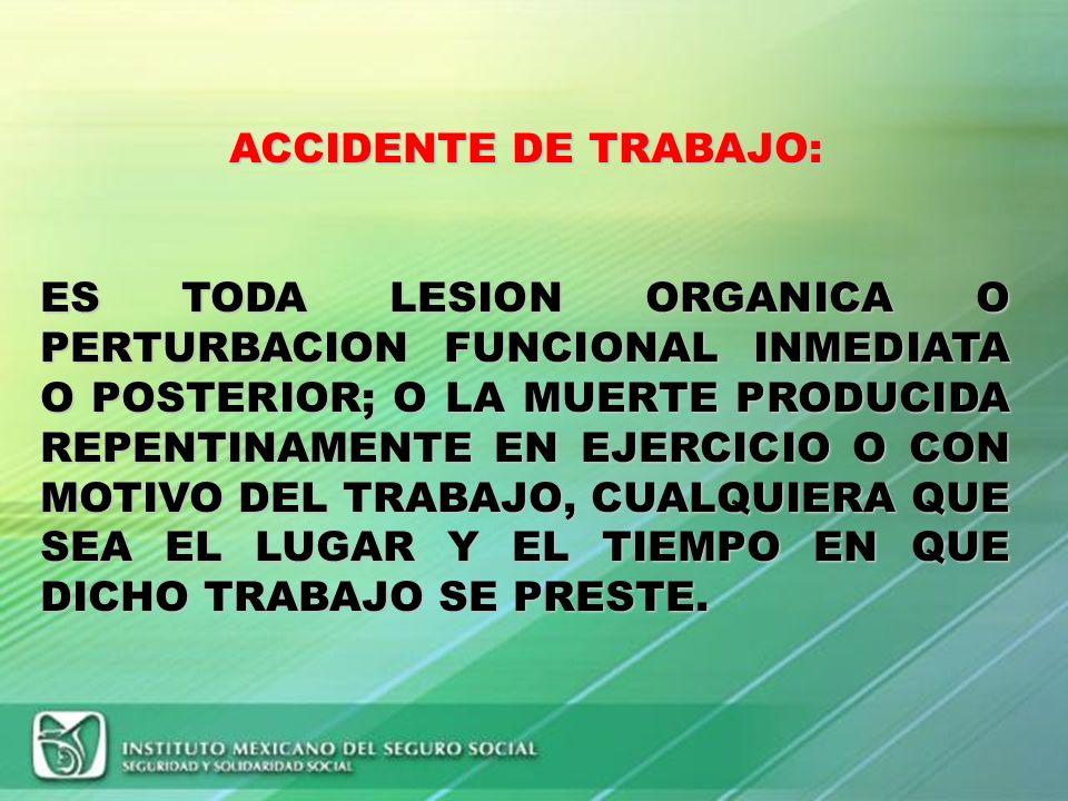 RIESGOS DE TRABAJO: SON LOS ACCIDENTES Y ENFERMEDADES A QUE ESTAN EXPUESTOS LOS TRABAJADORES EN EJERCICIO O CON MOTIVO DEL TRABAJO.
