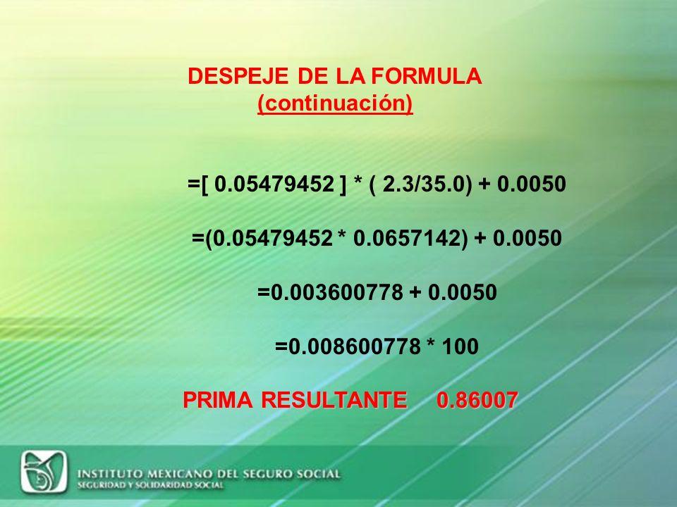 clase III % Empresa de clase III y que en el 2009 cotizó con la prima del 1.59840 % S= 20 I= 0.00 D= 0 N= 35.0 F= 2.3 M= 0.0050 DESPEJE DE LA FORMULA