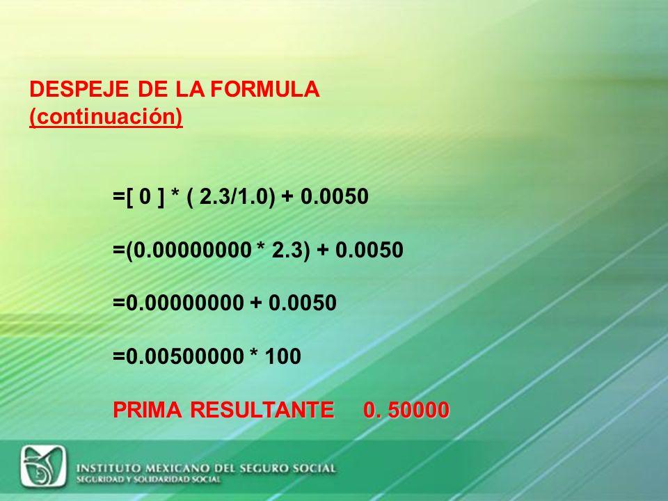 clase I 0.50000 % Empresa de clase I y que en el 2009 cotizó con la prima del 0.50000 % S=0 I= 0.00 D=0 N= 1.0 F=2.3 M= 0.0050 DESPEJE DE LA FORMULA P