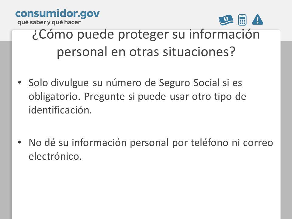 ¿Cómo puede proteger su información personal en otras situaciones? Solo divulgue su número de Seguro Social si es obligatorio. Pregunte si puede usar