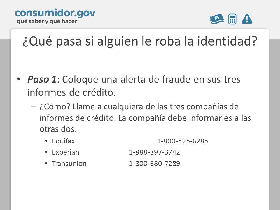 ¿Qué pasa si alguien le roba la identidad? Paso 1: Coloque una alerta de fraude en sus tres informes de crédito. – ¿Cómo? Llame a cualquiera de las tr