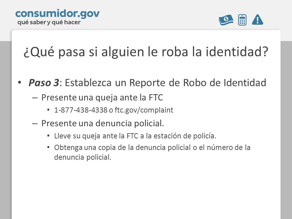 ¿Qué pasa si alguien le roba la identidad? Paso 3: Establezca un Reporte de Robo de Identidad – Presente una queja ante la FTC 1-877-438-4338 o ftc.go
