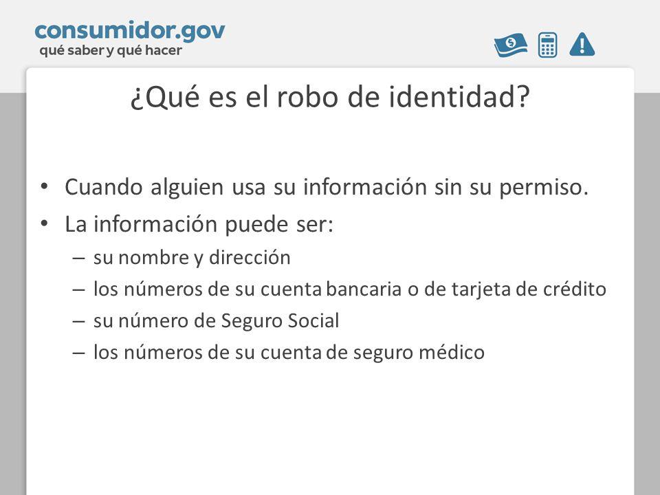 ¿Qué es el robo de identidad? Cuando alguien usa su información sin su permiso. La información puede ser: – su nombre y dirección – los números de su