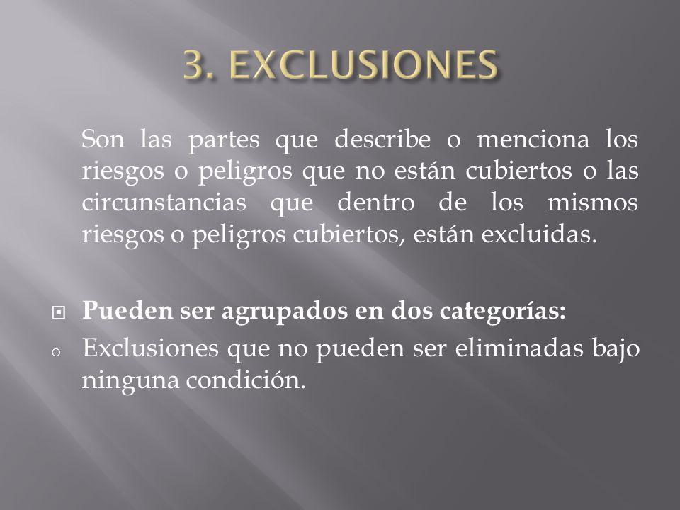 o Exclusiones que pueden ser eliminadas en ciertos y determinados casos, bien sin el cobro por parte de la compañía de prima adicional alguna o mediante el cobro de una prima adicional.