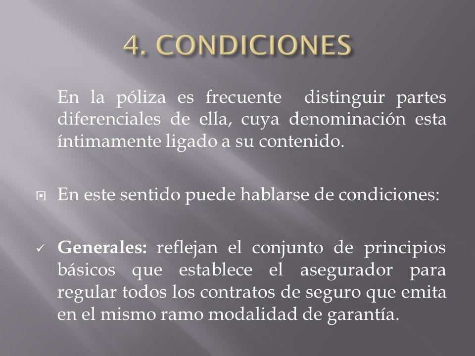 Particulares: recogen aspectos concretamente relativos al riesgo individualizado, es decir lo referente a las declaraciones que son la base para la emisión de la póliza.