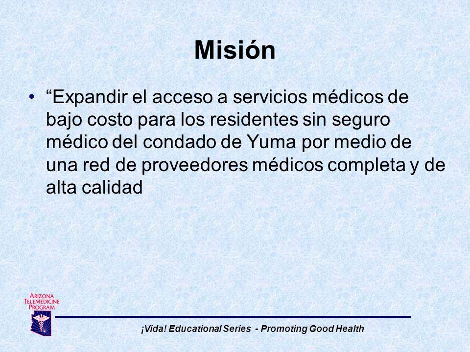 Expandir el acceso a servicios médicos de bajo costo para los residentes sin seguro médico del condado de Yuma por medio de una red de proveedores médicos completa y de alta calidad Misión ¡Vida.