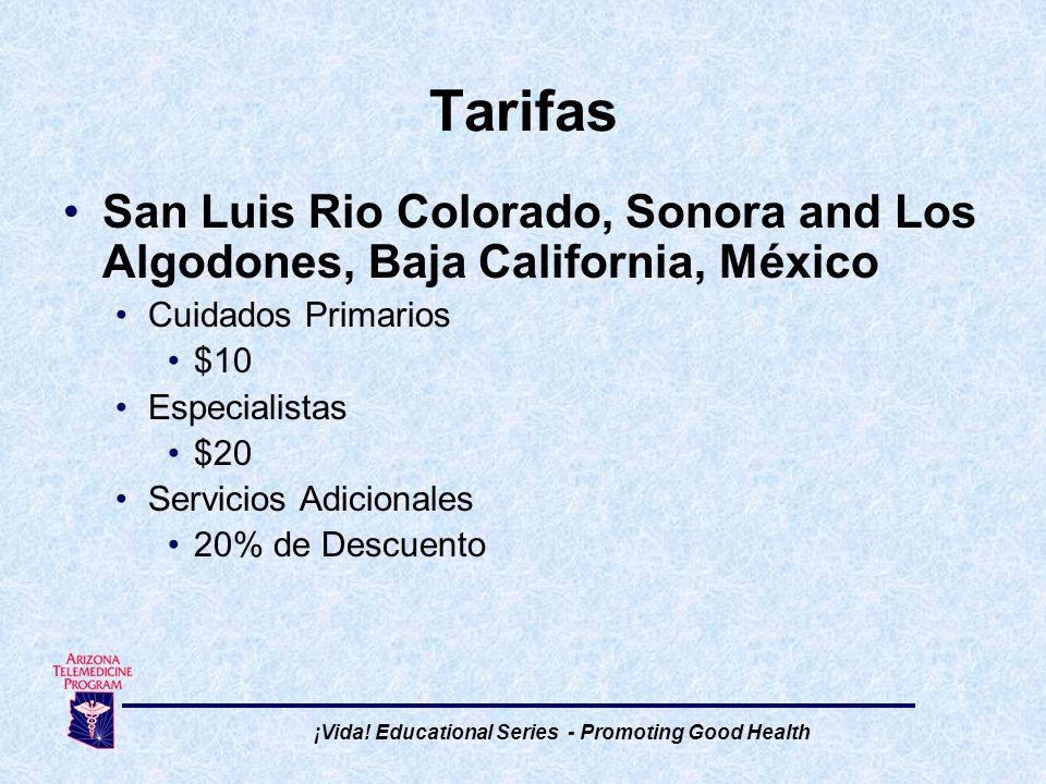 San Luis Rio Colorado, Sonora and Los Algodones, Baja California, México Cuidados Primarios $10 Especialistas $20 Servicios Adicionales 20% de Descuento Tarifas ¡Vida.