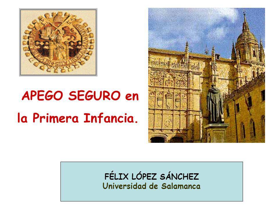 Félix López FÉLIX LÓPEZ SÁNCHEZ Universidad de Salamanca APEGO SEGURO en la Primera Infancia.