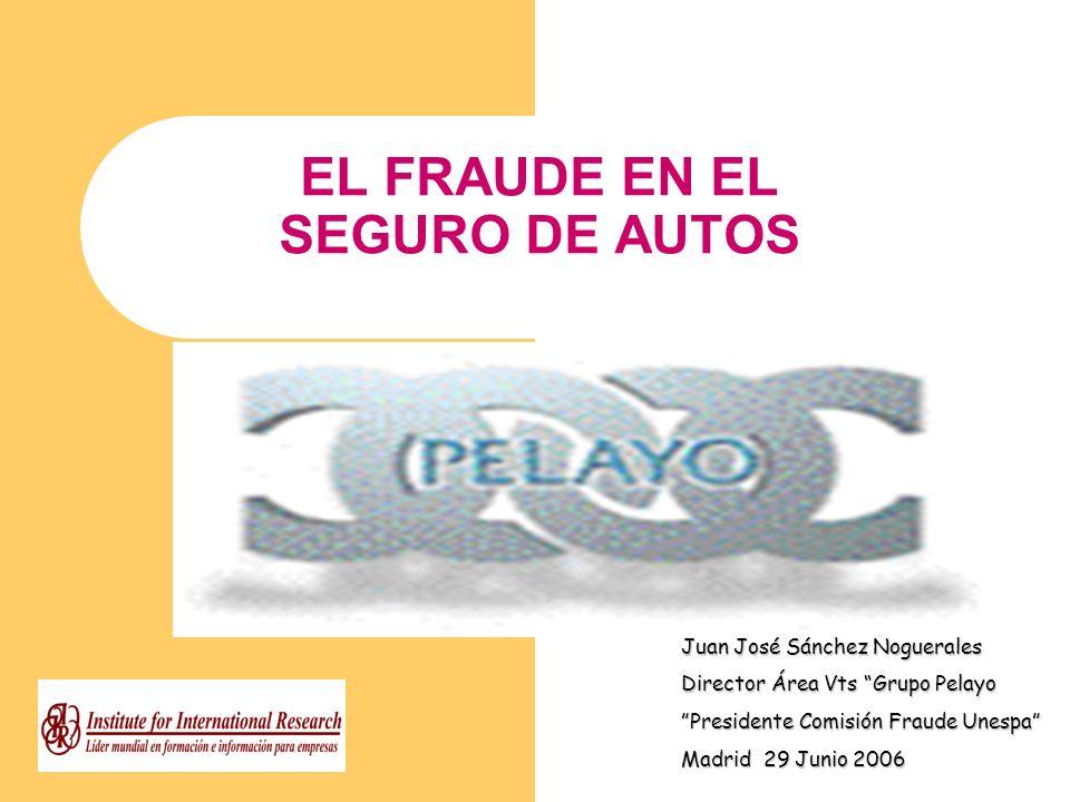 EL FRAUDE EN EL SEGURO DE AUTOS Juan José Sánchez Noguerales Director Área Vts Grupo Pelayo Presidente Comisión Fraude Unespa Madrid 29 Junio 2006