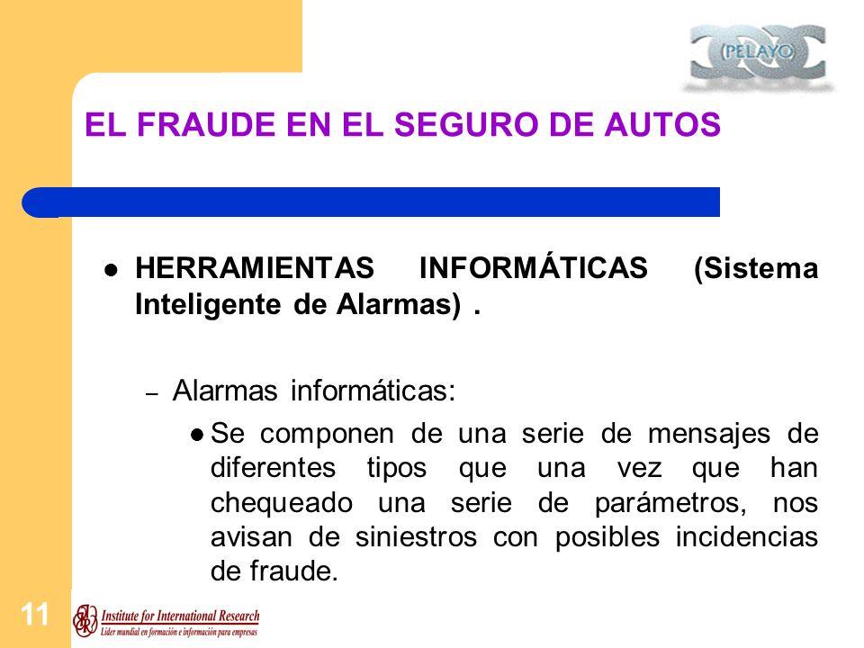 11 EL FRAUDE EN EL SEGURO DE AUTOS HERRAMIENTAS INFORMÁTICAS (Sistema Inteligente de Alarmas). – Alarmas informáticas: Se componen de una serie de men
