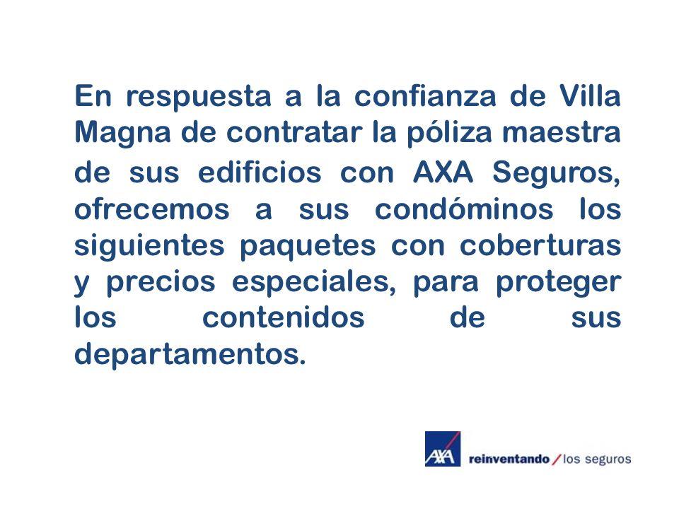 En respuesta a la confianza de Villa Magna de contratar la póliza maestra de sus edificios con AXA Seguros, ofrecemos a sus condóminos los siguientes