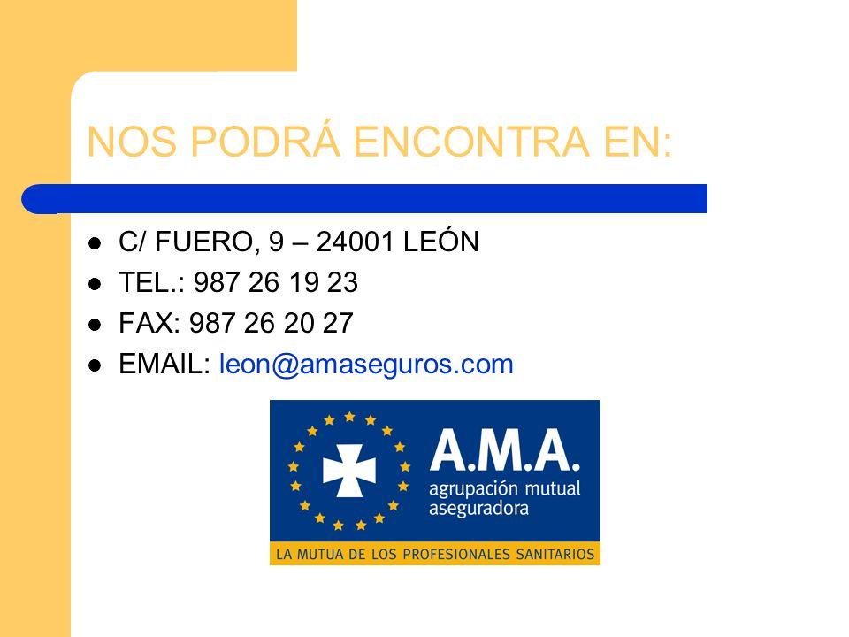NOS PODRÁ ENCONTRA EN: C/ FUERO, 9 – 24001 LEÓN TEL.: 987 26 19 23 FAX: 987 26 20 27 EMAIL: leon@amaseguros.com