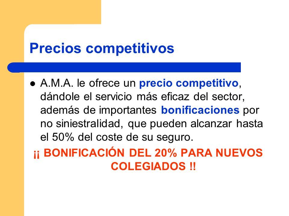 Precios competitivos A.M.A. le ofrece un precio competitivo, dándole el servicio más eficaz del sector, además de importantes bonificaciones por no si