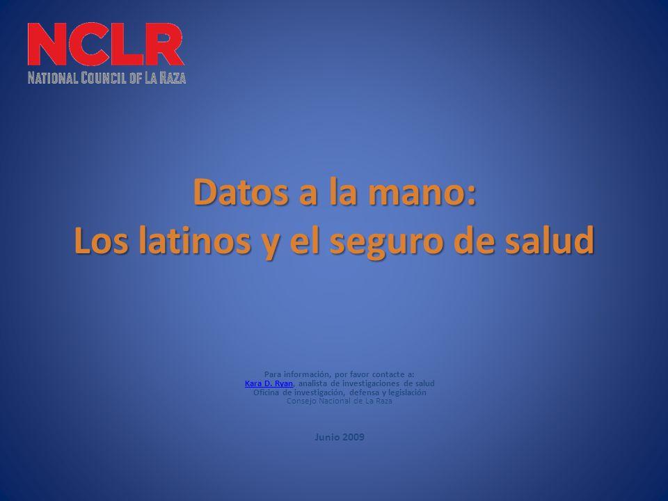 Datos a la mano: Los latinos y el seguro de salud Para información, por favor contacte a: Kara D.