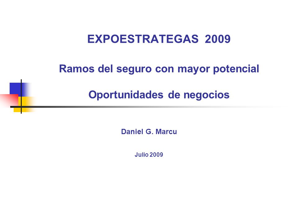 EXPOESTRATEGAS 2009 Ramos del seguro con mayor potencial Oportunidades de negocios Daniel G.