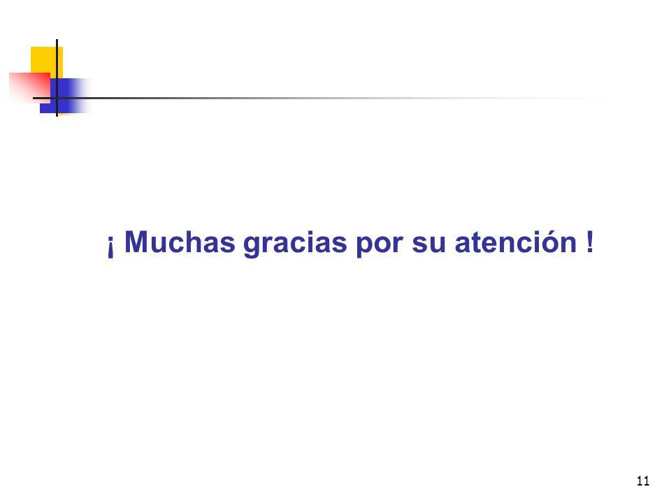 11 ¡ Muchas gracias por su atención !