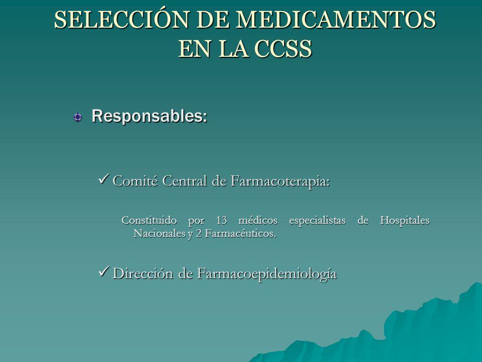 SELECCIÓN DE MEDICAMENTOS EN LA CCSS Responsables: Comité Central de Farmacoterapia: Comité Central de Farmacoterapia: Constituido por 13 médicos especialistas de Hospitales Nacionales y 2 Farmacéuticos.