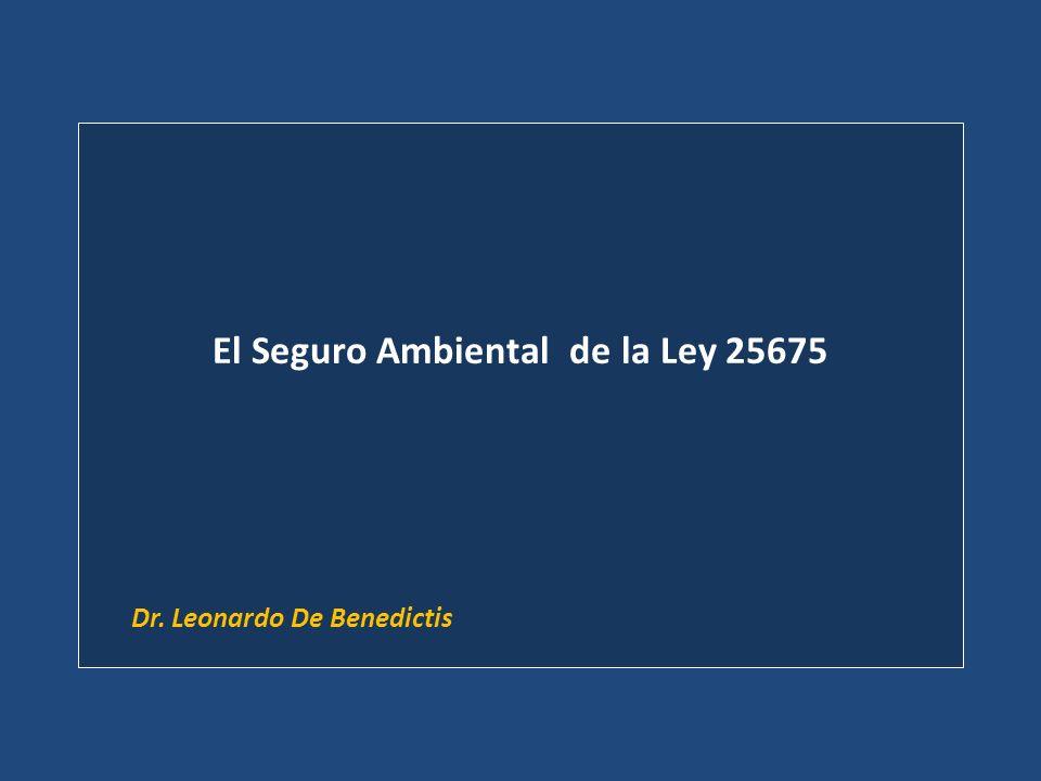 El Seguro Ambiental de la Ley 25675 Dr. Leonardo De Benedictis