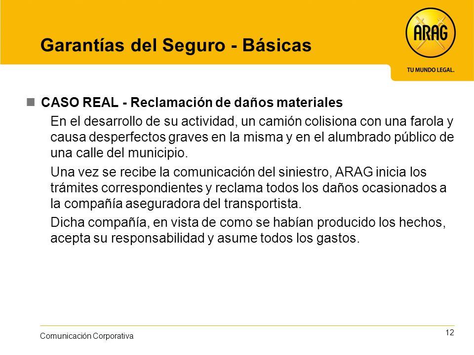 12 Comunicación Corporativa Garantías del Seguro - Básicas CASO REAL - Reclamación de daños materiales En el desarrollo de su actividad, un camión col