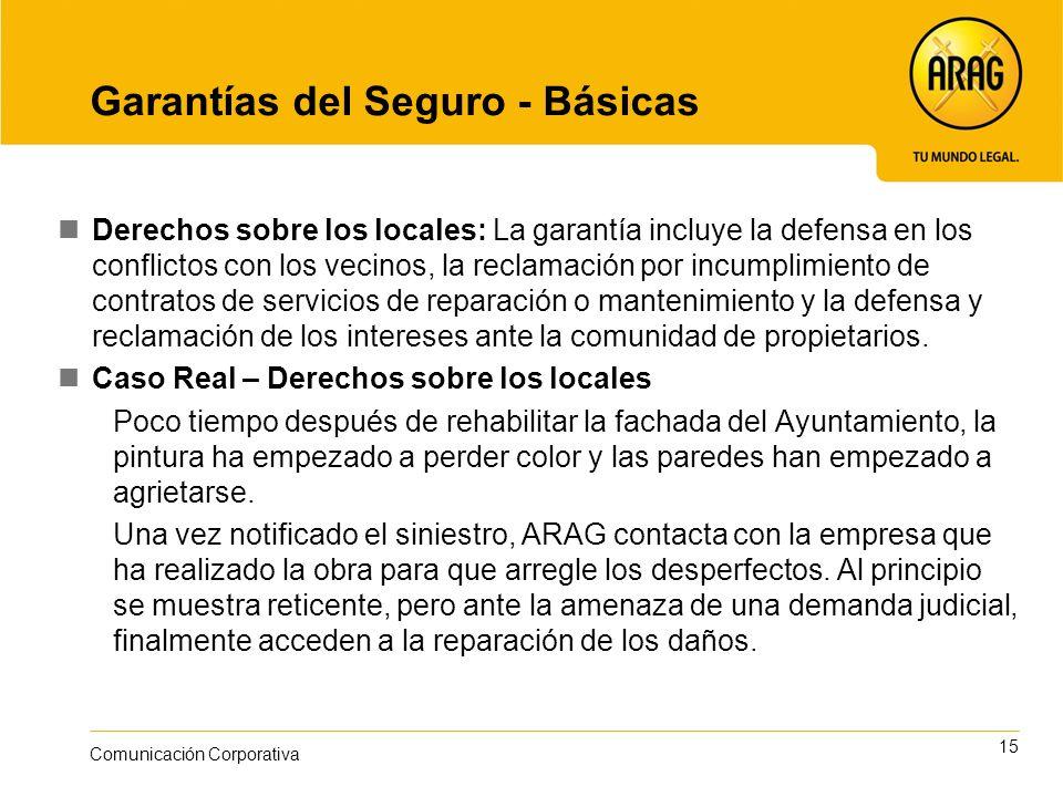 15 Comunicación Corporativa Garantías del Seguro - Básicas Derechos sobre los locales: La garantía incluye la defensa en los conflictos con los vecino