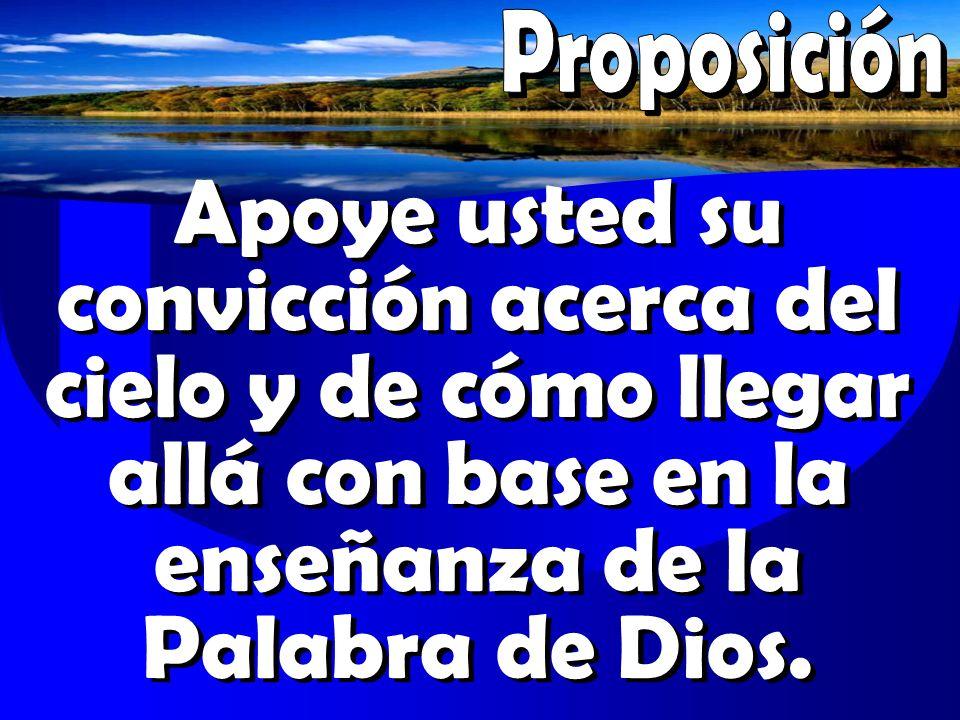 Apoye usted su convicción acerca del cielo y de cómo llegar allá con base en la enseñanza de la Palabra de Dios.