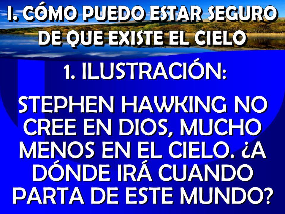 1. ILUSTRACIÓN: STEPHEN HAWKING NO CREE EN DIOS, MUCHO MENOS EN EL CIELO. ¿A DÓNDE IRÁ CUANDO PARTA DE ESTE MUNDO? 1. ILUSTRACIÓN: STEPHEN HAWKING NO