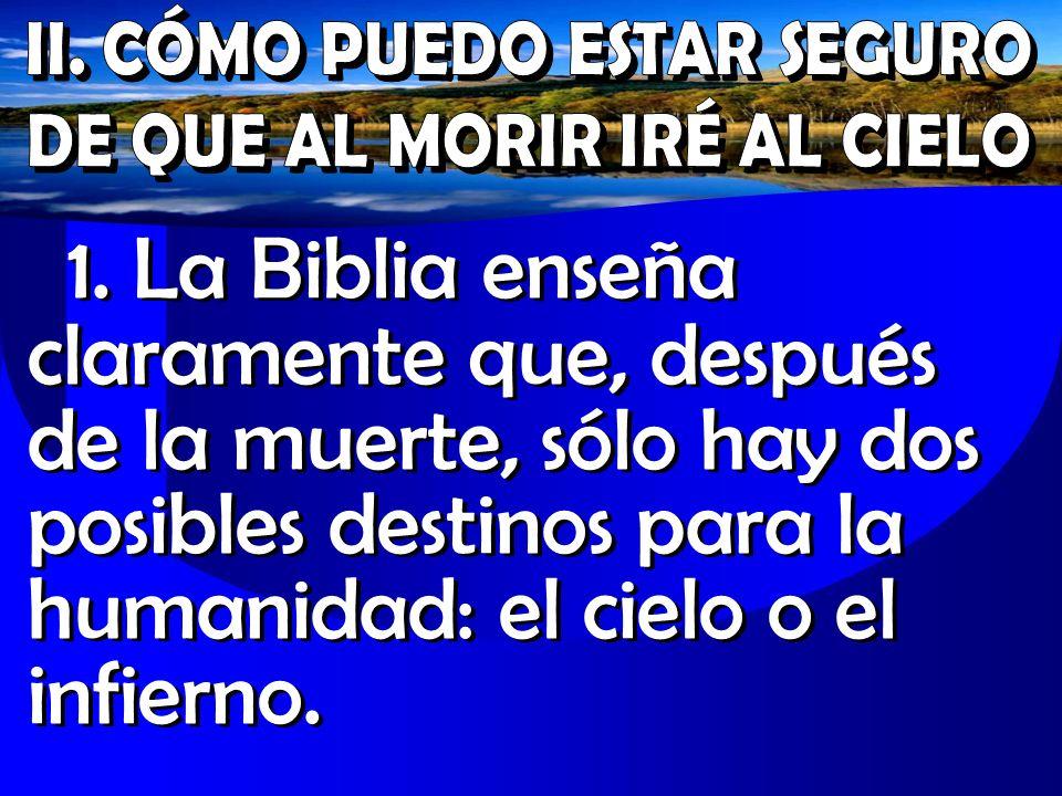1. La Biblia enseña claramente que, después de la muerte, sólo hay dos posibles destinos para la humanidad: el cielo o el infierno.