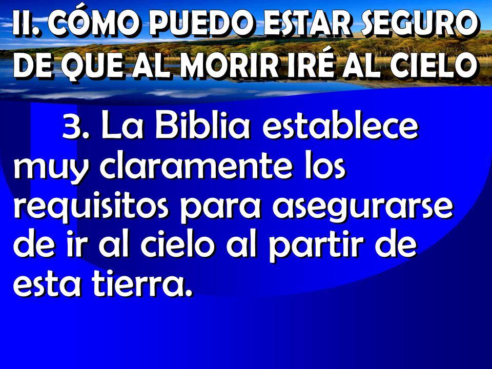 3. La Biblia establece muy claramente los requisitos para asegurarse de ir al cielo al partir de esta tierra.