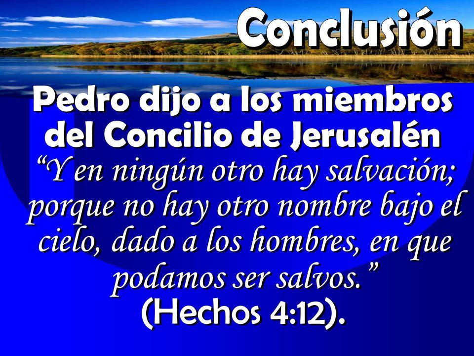 Pedro dijo a los miembros del Concilio de Jerusalén Y en ningún otro hay salvación; porque no hay otro nombre bajo el cielo, dado a los hombres, en qu