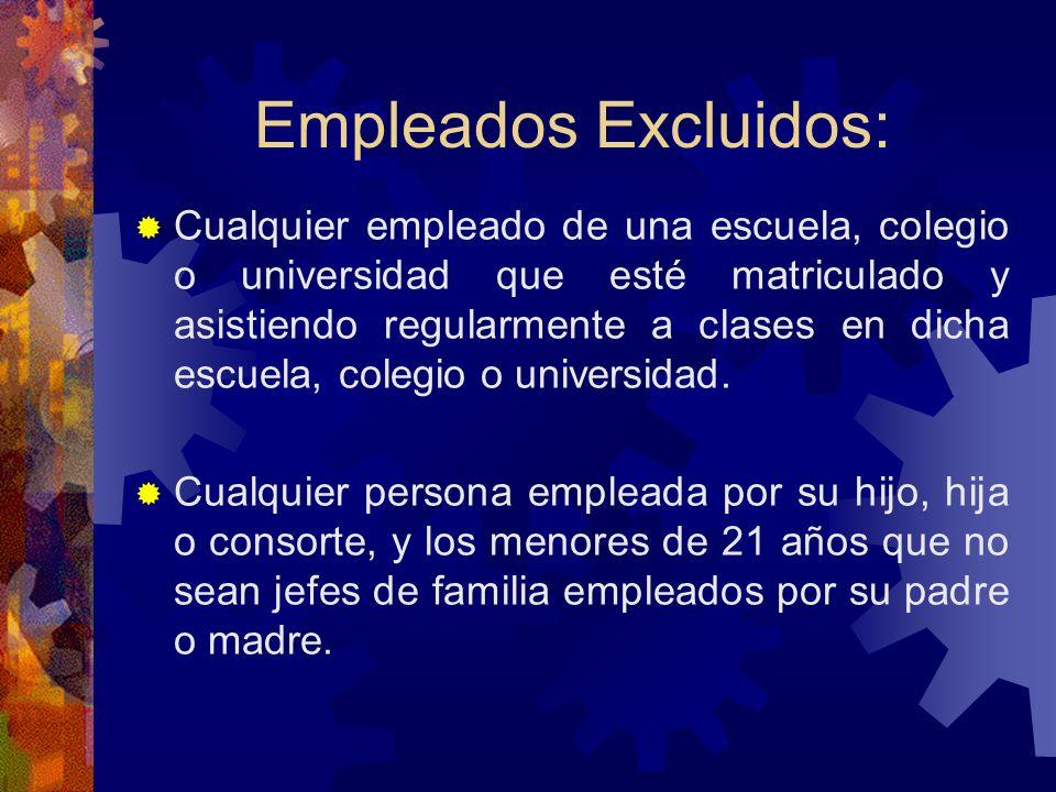 Empleados Excluidos: Empleados del Gobierno de Estados Unidos. Empleados de un gobierno extranjero, incluyendo servicio como cónsul u otro funcionario