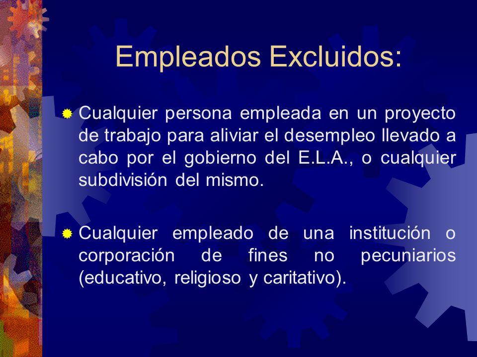 Empleados Excluidos: Cualquier empleado de una escuela, colegio o universidad que esté matriculado y asistiendo regularmente a clases en dicha escuela