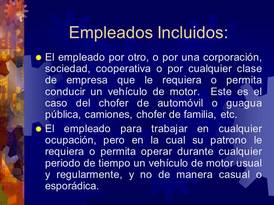 Empleados Incluidos: Las personas que poseen licencia de conducir vehículos de motor y se dedican a: El dueño de un vehículo de motor que, por autoriz