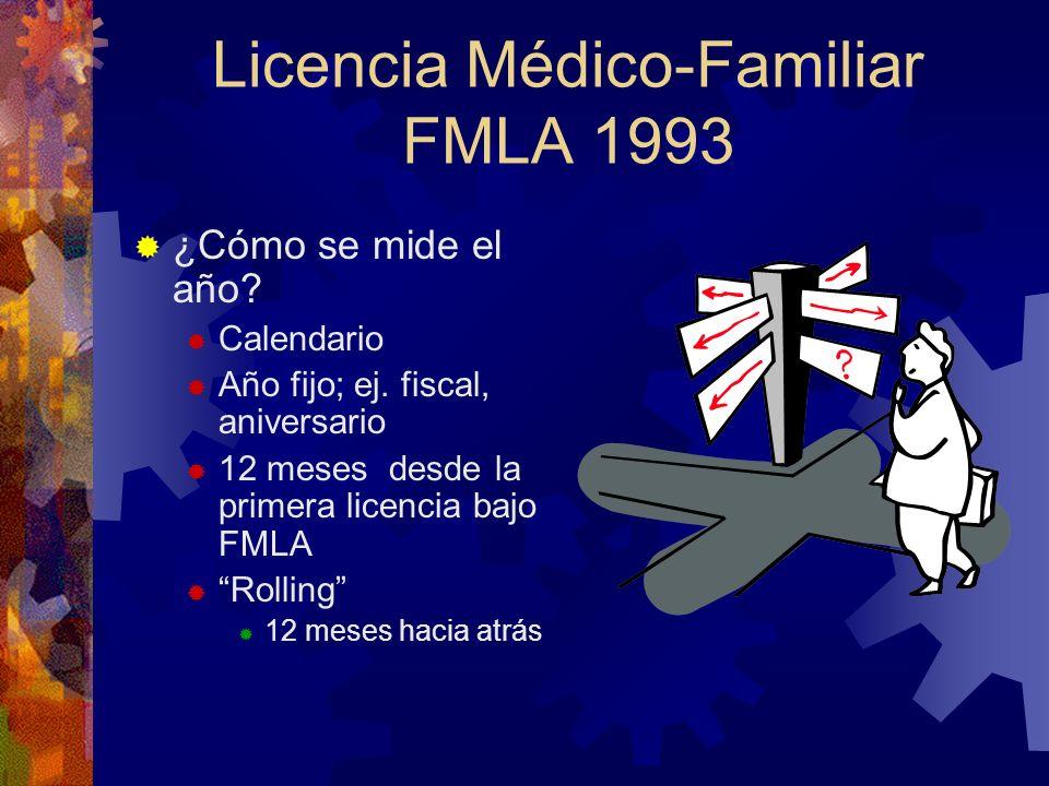Licencia Médico-Familiar FMLA 1993 DERECHO DE LOS EMPLEADOS: 12 semanas por año de licencia sin paga en caso de: Nacimiento o adopción. Cuando el empl