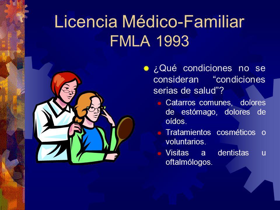 Licencia Médico-Familiar FMLA 1993 CONDICIÓN SERIA DE SALUD Que permanezca recluído en un hospital por una noche. Más de 3 días calendario recibiendo