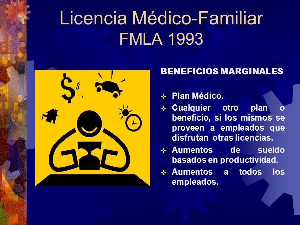 Licencia Médico-Familiar FMLA 1993 Obligaciones del empleado que los patronos pueden requerir: Explicar las razones Notificación previa Tratamiento mé