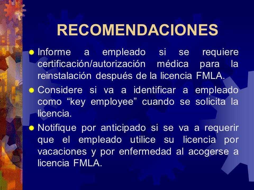 RECOMENDACIONES Documente solicitudes de licencia FMLA y acción tomada. Mantenga copia de los avisos posteados y entregados. Revise que el manual de b