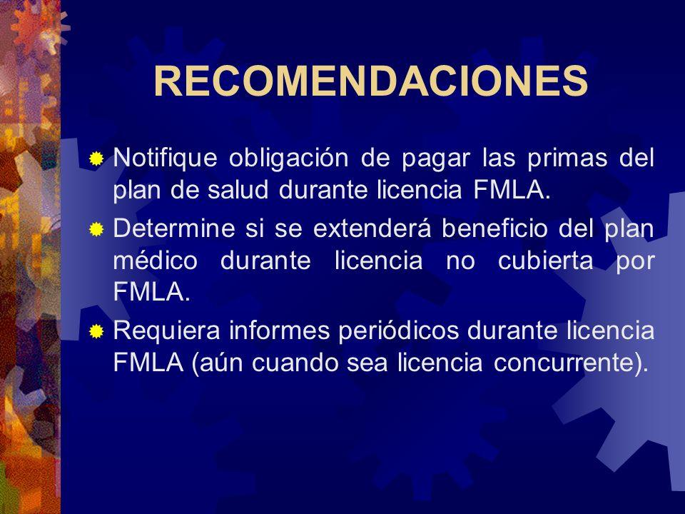 RECOMENDACIONES Informe a empleado si se requiere certificación/autorización médica para la reinstalación después de la licencia FMLA. Considere si va