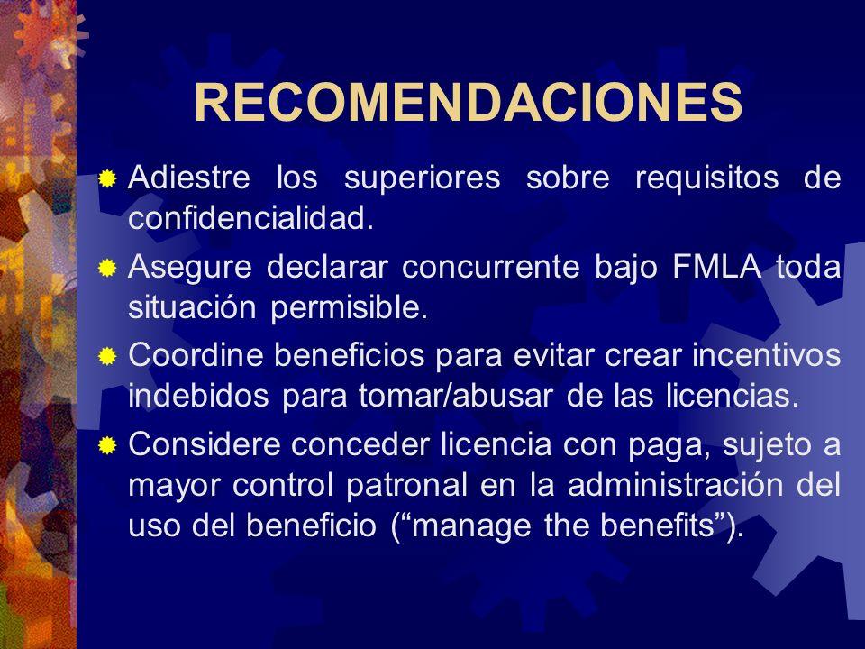 RECOMENDACIONES Adiestre a superiores a reconocer solicitudes cubiertas bajo FMLA y ADA. Adiestre a supervisores a reconocer los derechos bajo FMLA, A