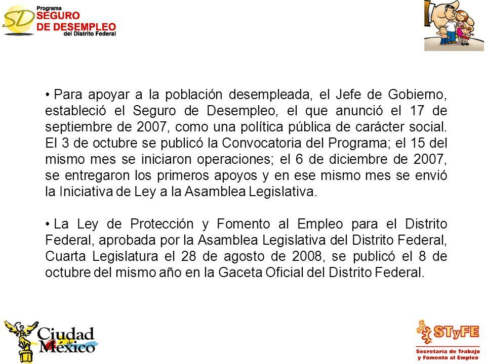 Para apoyar a la población desempleada, el Jefe de Gobierno, estableció el Seguro de Desempleo, el que anunció el 17 de septiembre de 2007, como una p