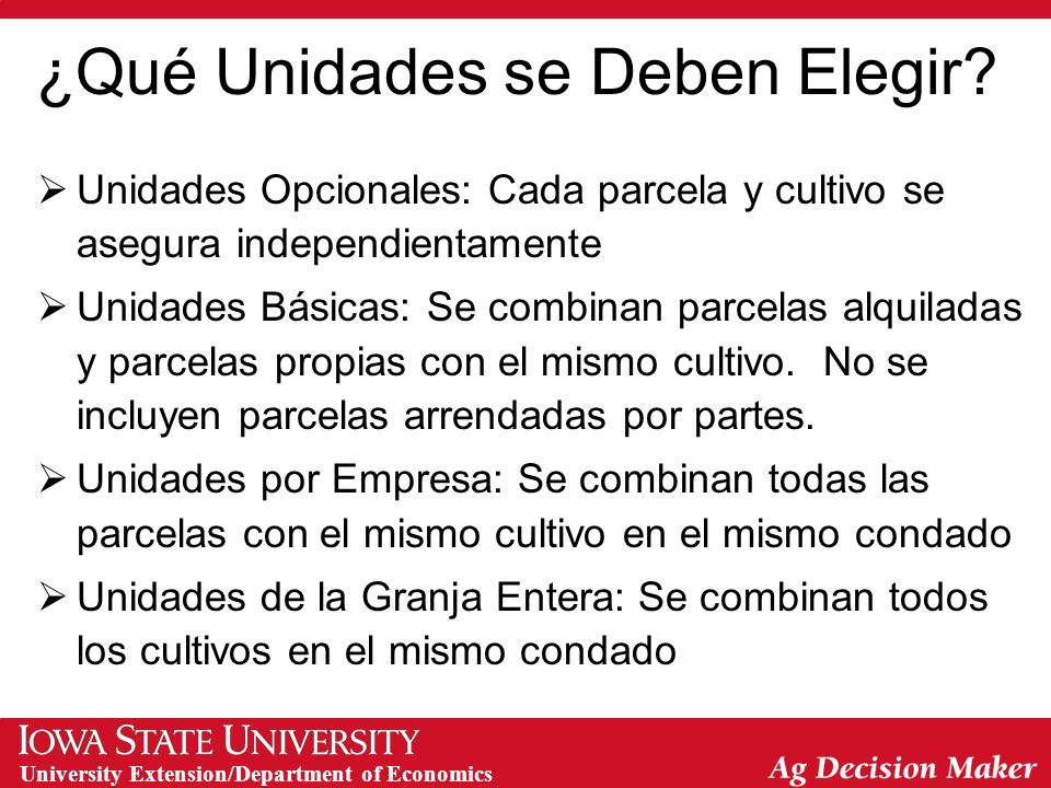 University Extension/Department of Economics ¿Qué Unidades se Deben Elegir? Unidades Opcionales: Cada parcela y cultivo se asegura independientamente