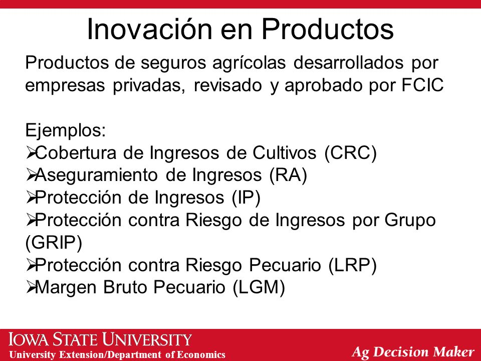 University Extension/Department of Economics Inovación en Productos Productos de seguros agrícolas desarrollados por empresas privadas, revisado y apr