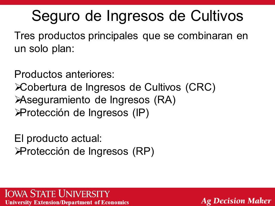 University Extension/Department of Economics Seguro de Ingresos de Cultivos Tres productos principales que se combinaran en un solo plan: Productos an