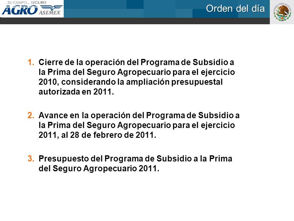 1. Cierre de la operación del Programa de Subsidio a la Prima del Seguro Agropecuario para el ejercicio 2010, considerando la ampliación presupuestal