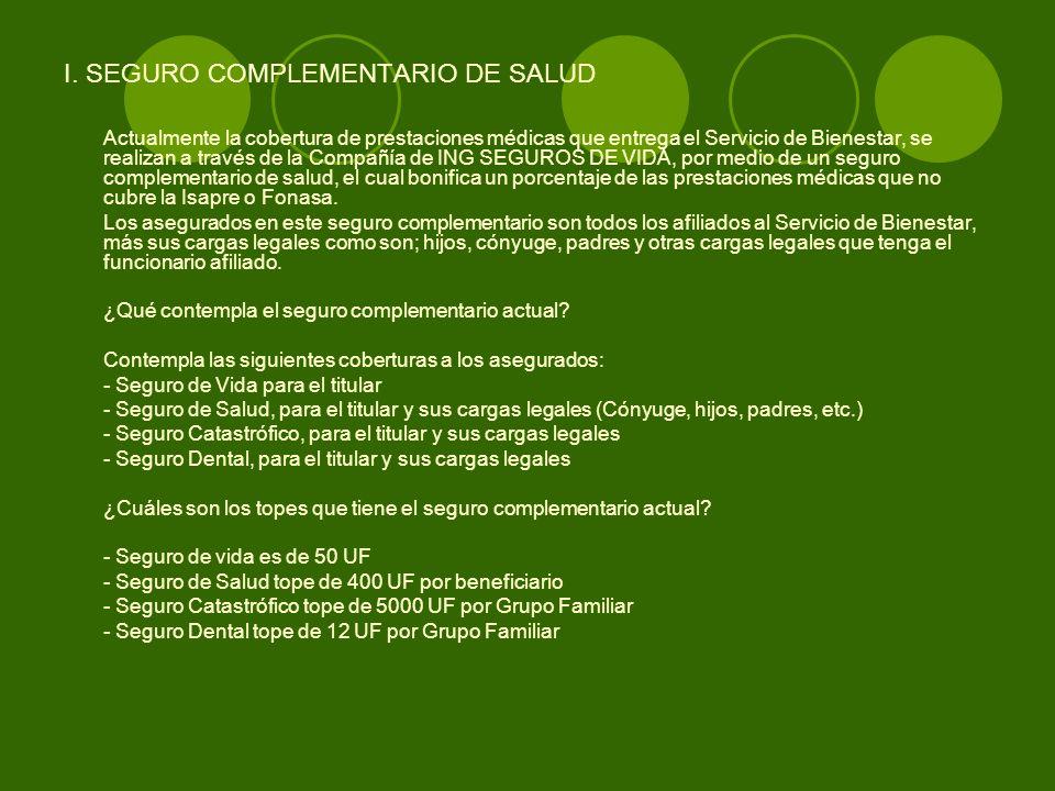 I. SEGURO COMPLEMENTARIO DE SALUD Actualmente la cobertura de prestaciones médicas que entrega el Servicio de Bienestar, se realizan a través de la Co